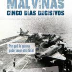 Malvinas 1982: los cinco días de mayo que pudieron haberlo cambiado todo